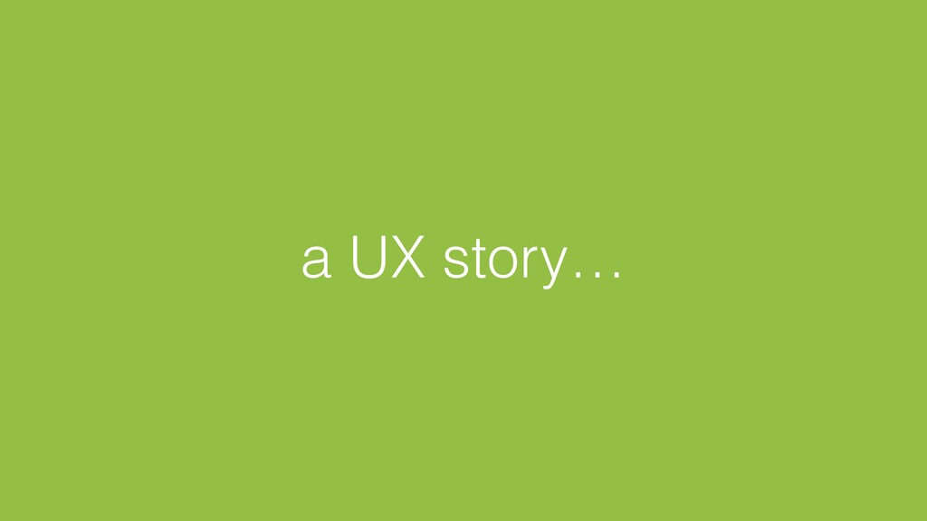 a UX story…