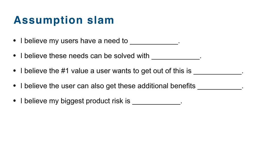Assumption slam • I believe my users have a nee...