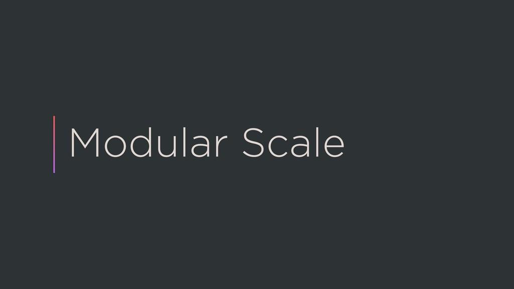 Modular Scale