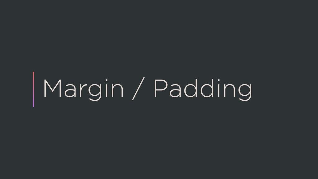 Margin / Padding