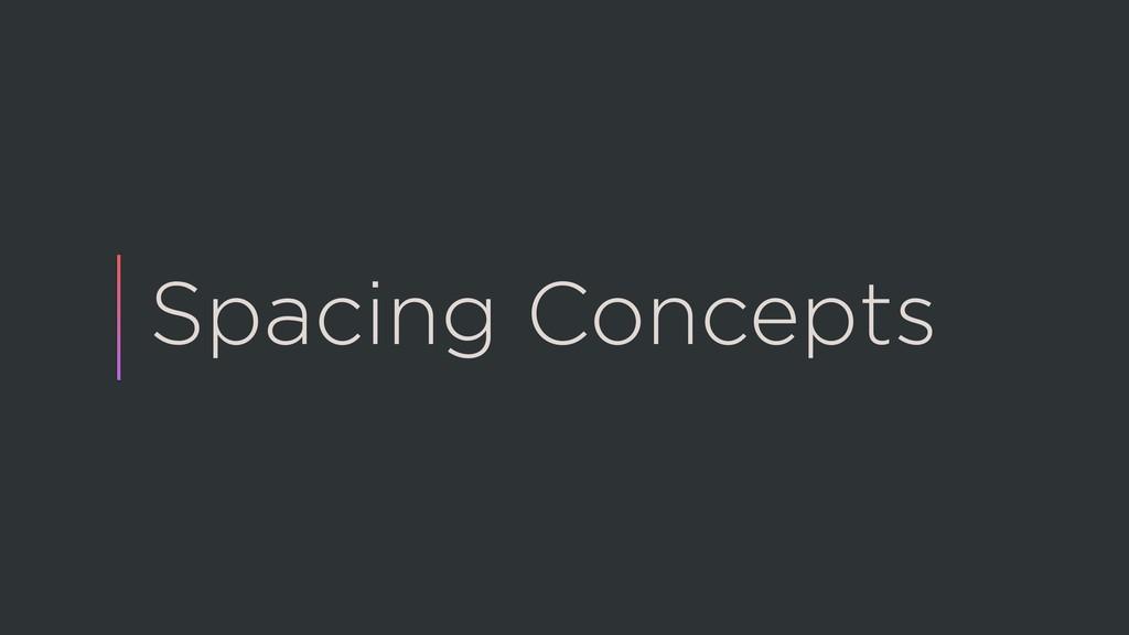 Spacing Concepts