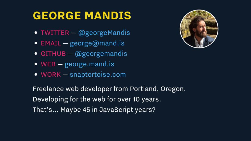 GEORGE MANDIS TWITTER — EMAIL — GITHUB — WEB — ...