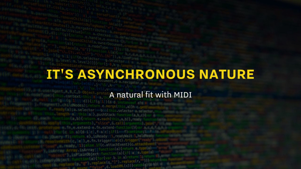IT'S ASYNCHRONOUS NATURE A natural fit with MIDI