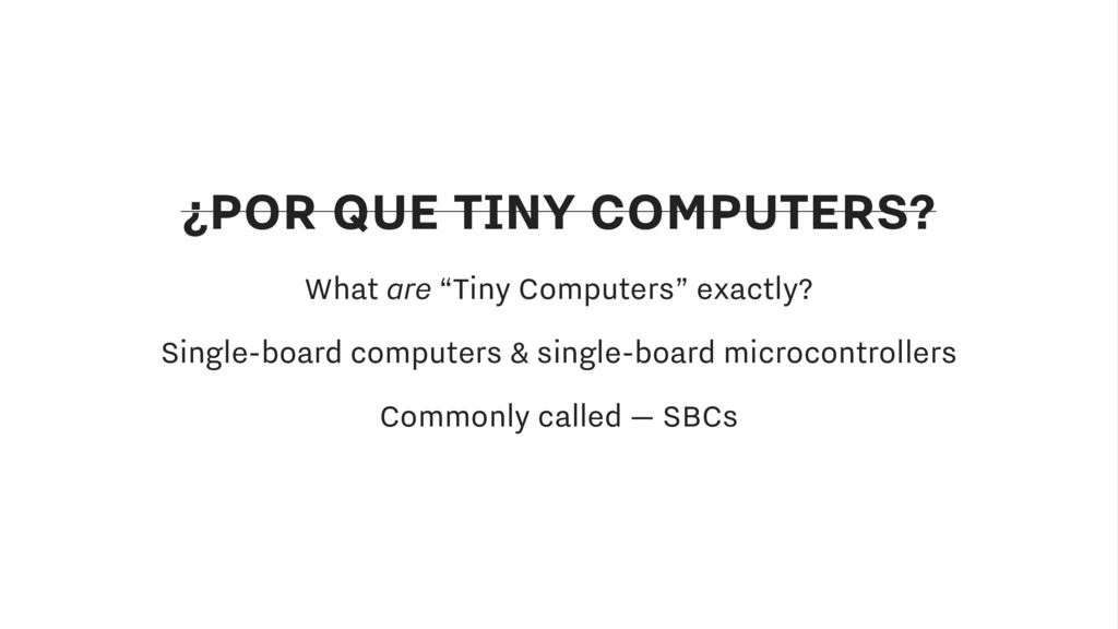 "¿POR QUE TINY COMPUTERS? What are ""Tiny Compute..."