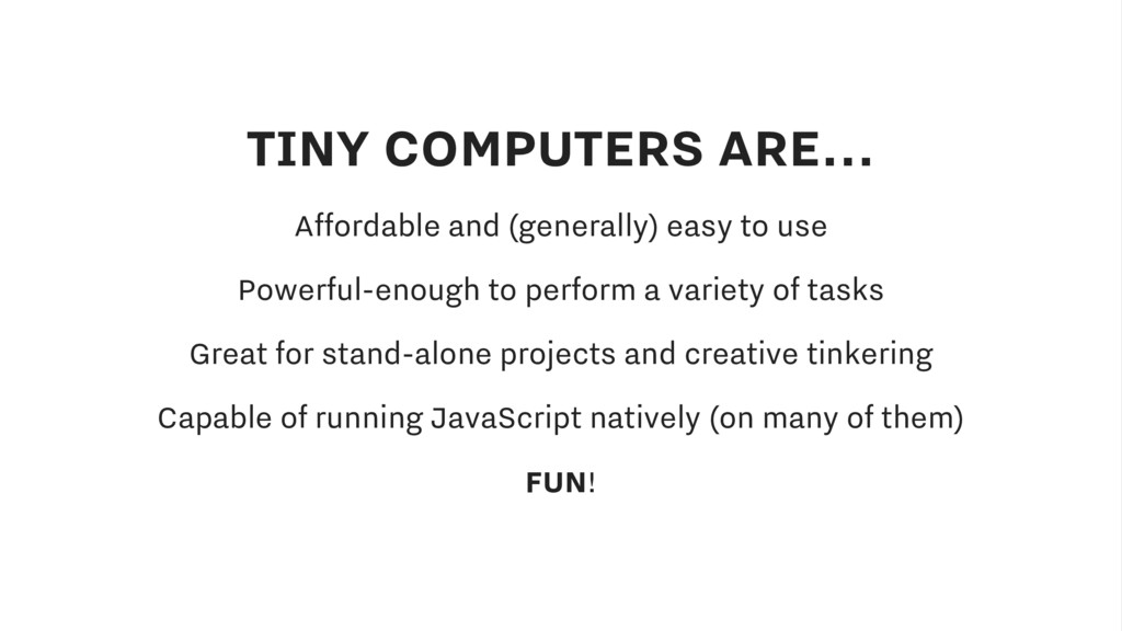TINY COMPUTERS ARE... Affordable and (generally...