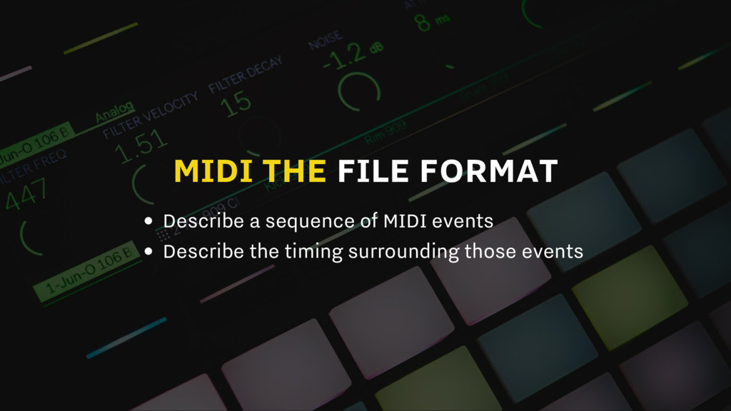 MIDI THE FILE FORMAT Describe a sequence of MID...