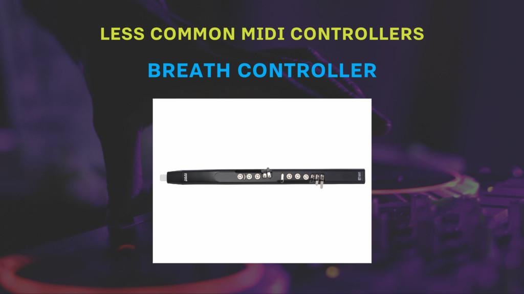LESS COMMON MIDI CONTROLLERS BREATH CONTROLLER