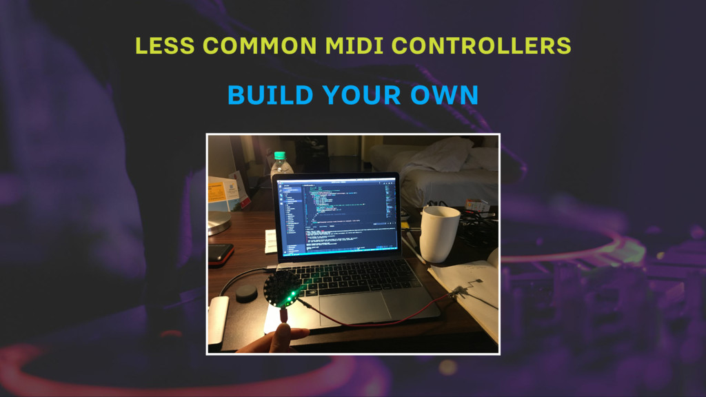 LESS COMMON MIDI CONTROLLERS BUILD YOUR OWN