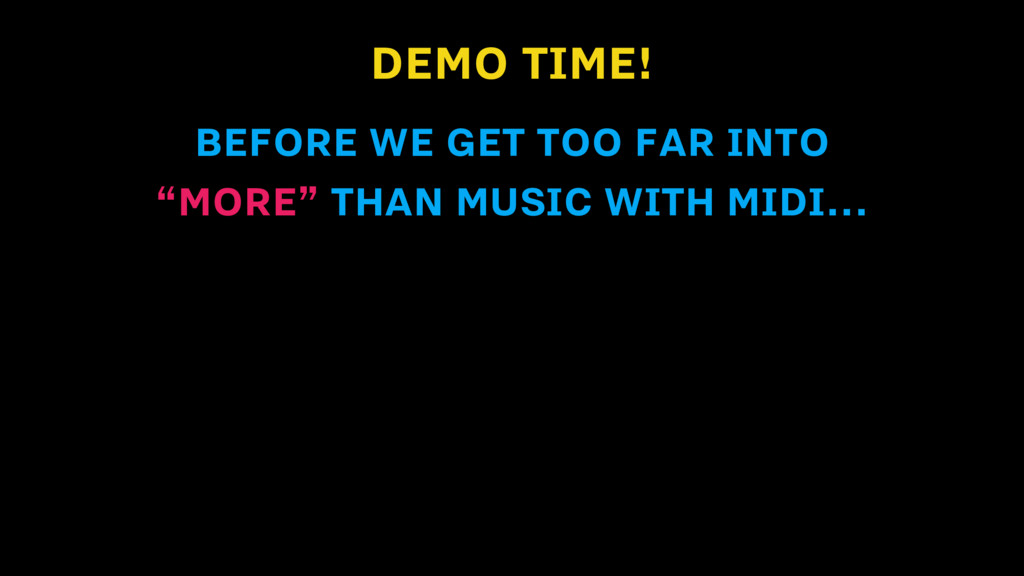"""DEMO TIME! BEFORE WE GET TOO FAR INTO """"MORE"""" TH..."""