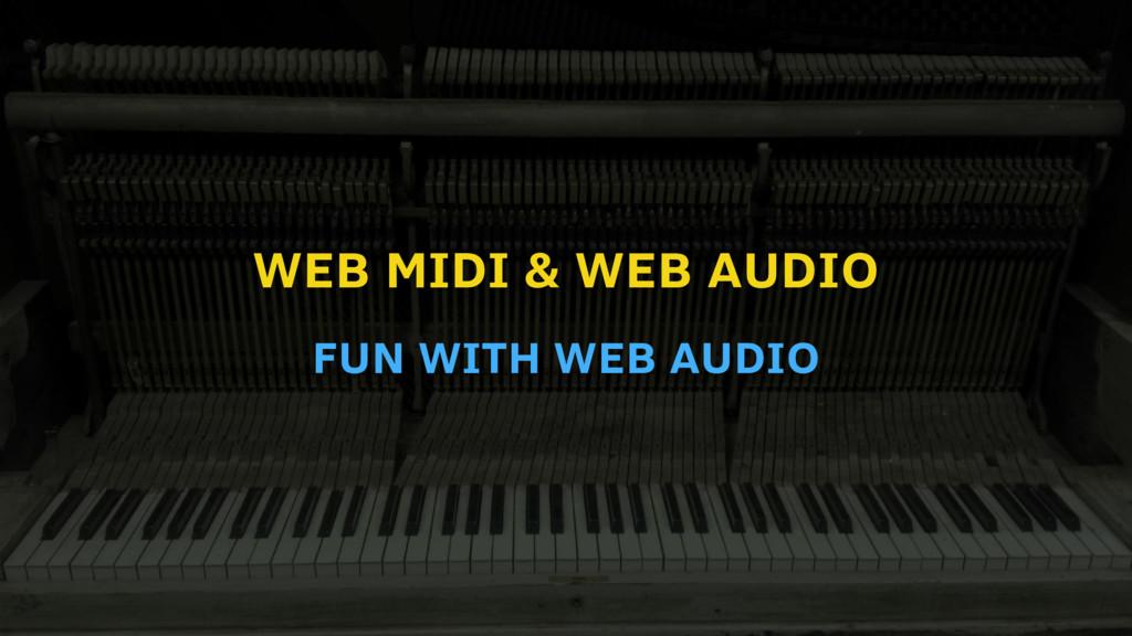 WEB MIDI & WEB AUDIO FUN WITH WEB AUDIO