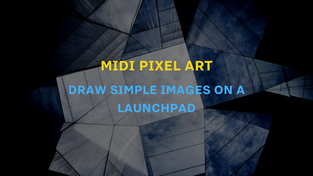 MIDI PIXEL ART DRAW SIMPLE IMAGES ON A LAUNCHPAD
