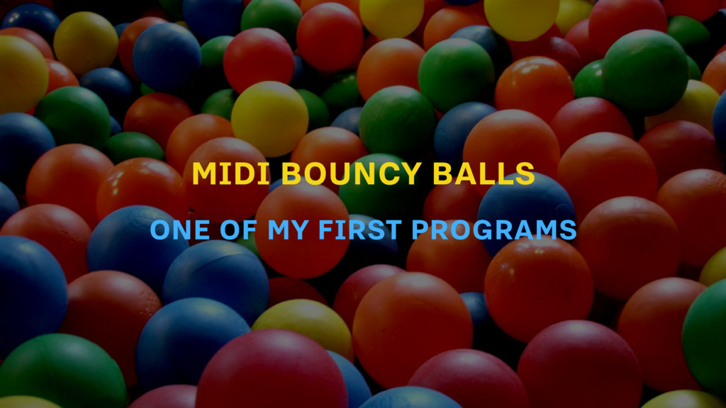 MIDI BOUNCY BALLS ONE OF MY FIRST PROGRAMS
