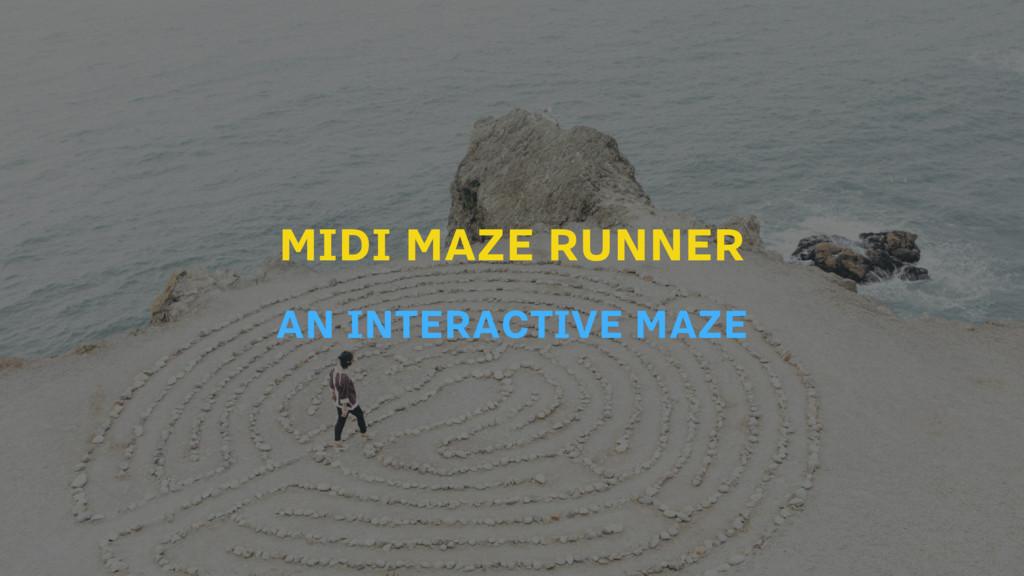 MIDI MAZE RUNNER AN INTERACTIVE MAZE