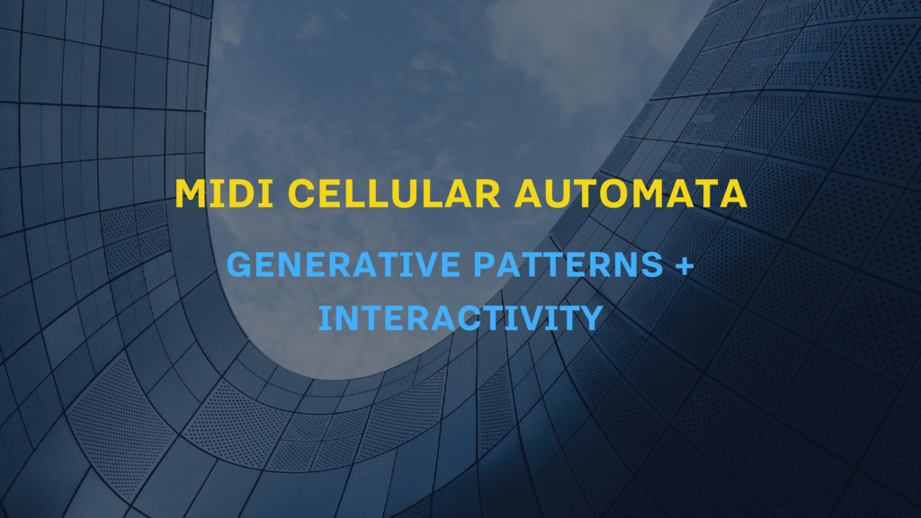 MIDI CELLULAR AUTOMATA GENERATIVE PATTERNS + IN...