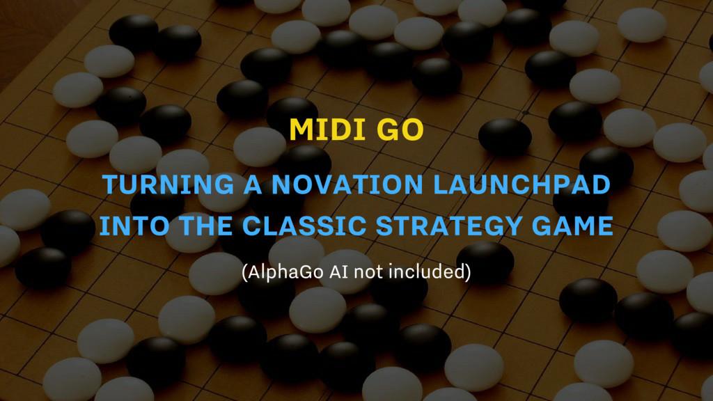 MIDI GO (AlphaGo AI not included) TURNING A NOV...