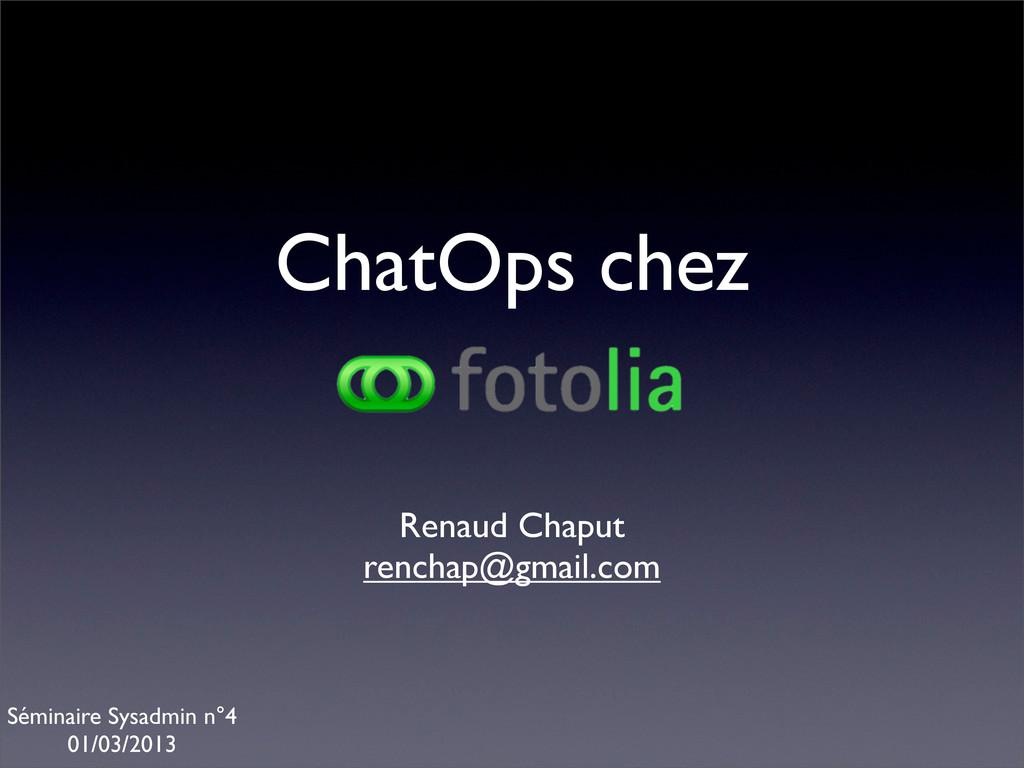 ChatOps chez Renaud Chaput renchap@gmail.com Sé...