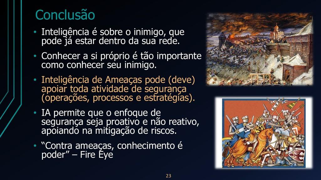 Conclusão • Inteligência é sobre o inimigo, que...