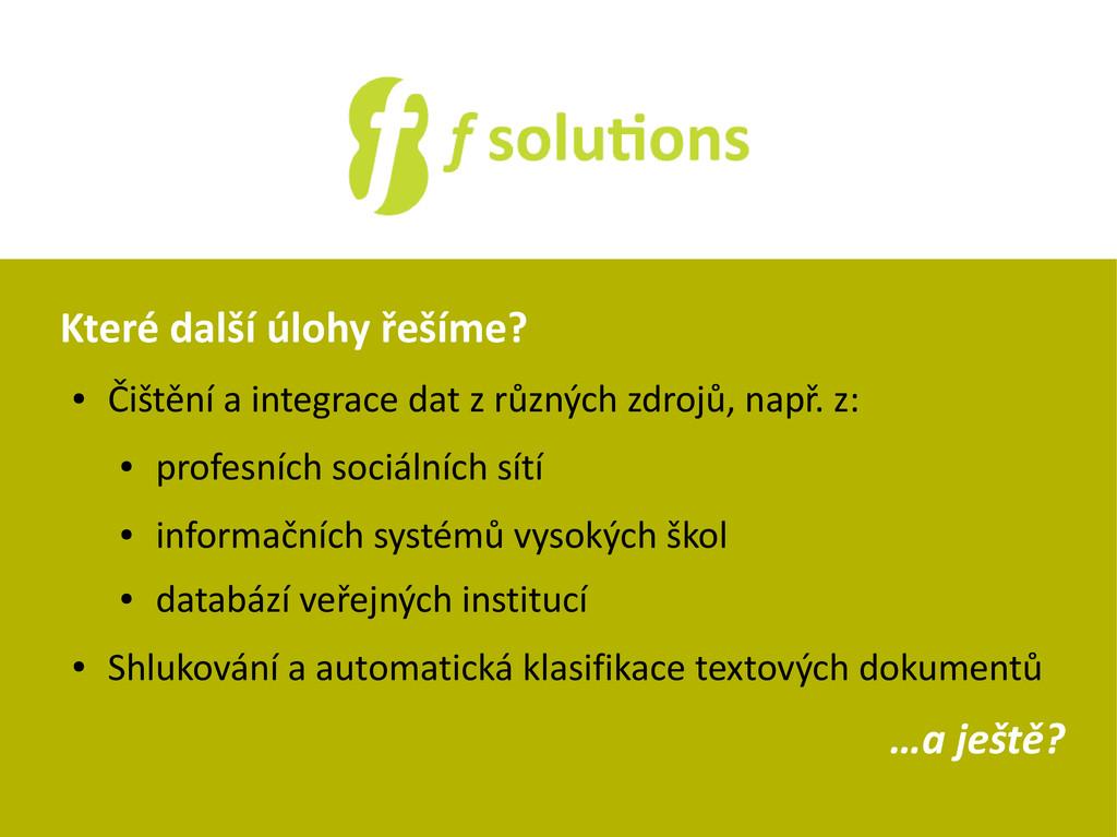 Které další úlohy řešíme? ● Čištění a integrace...