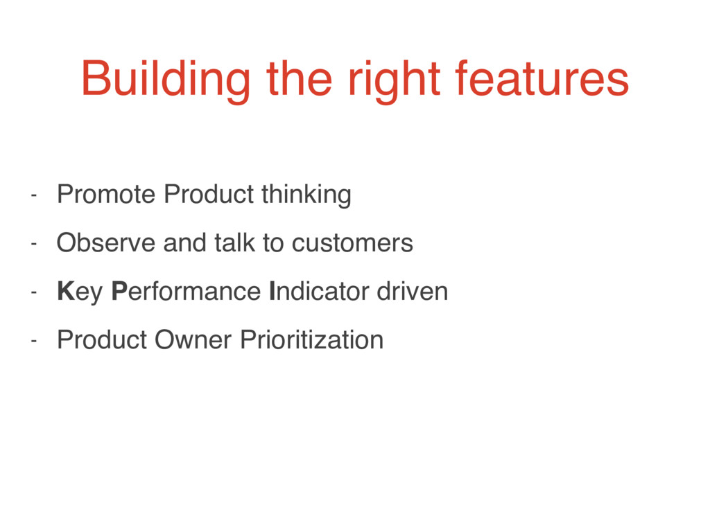 - Promote Product thinking - Observe and talk t...