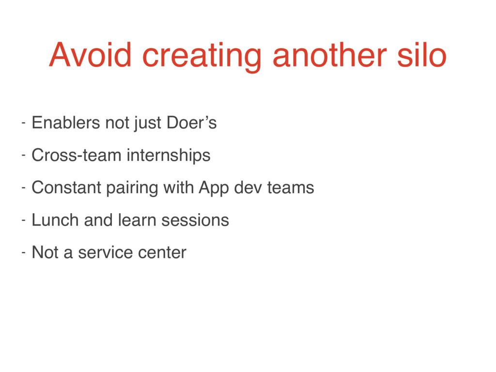 - Enablers not just Doer's - Cross-team interns...