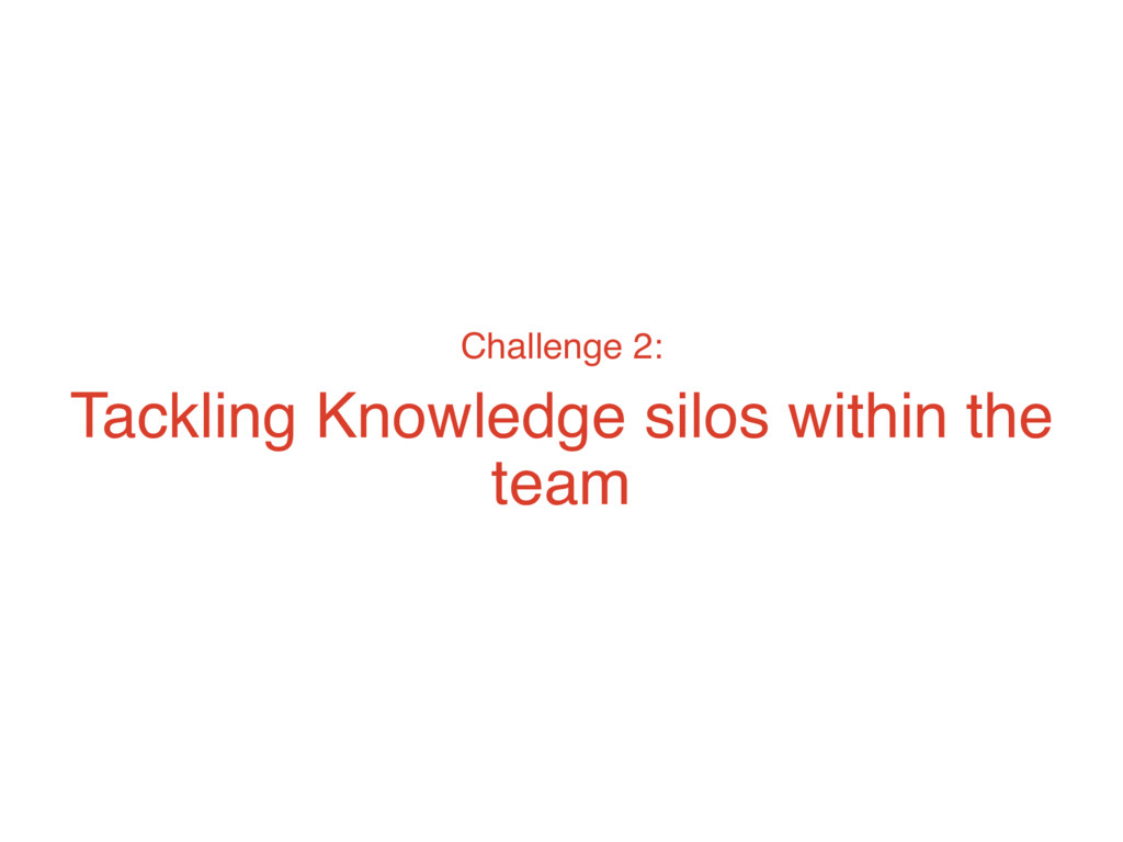 Challenge 2: Tackling Knowledge silos within th...