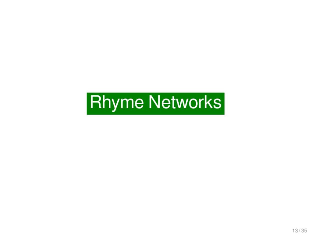 Rhyme Networks Rhyme Networks 13 / 35