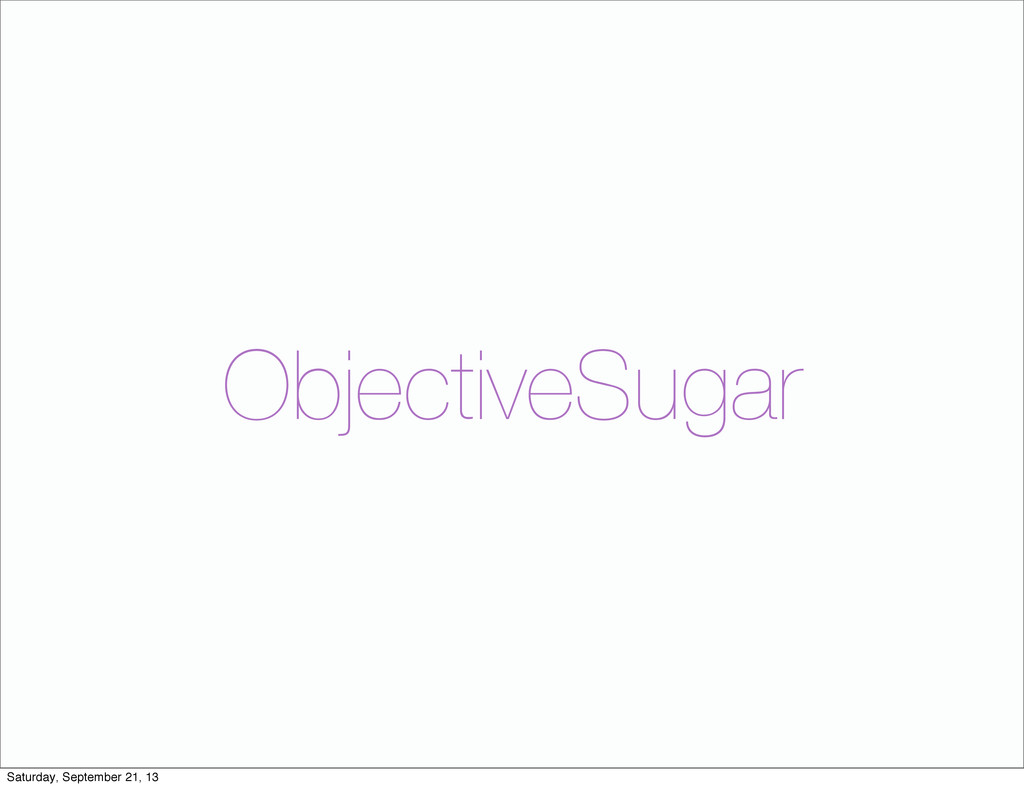 ObjectiveSugar Saturday, September 21, 13