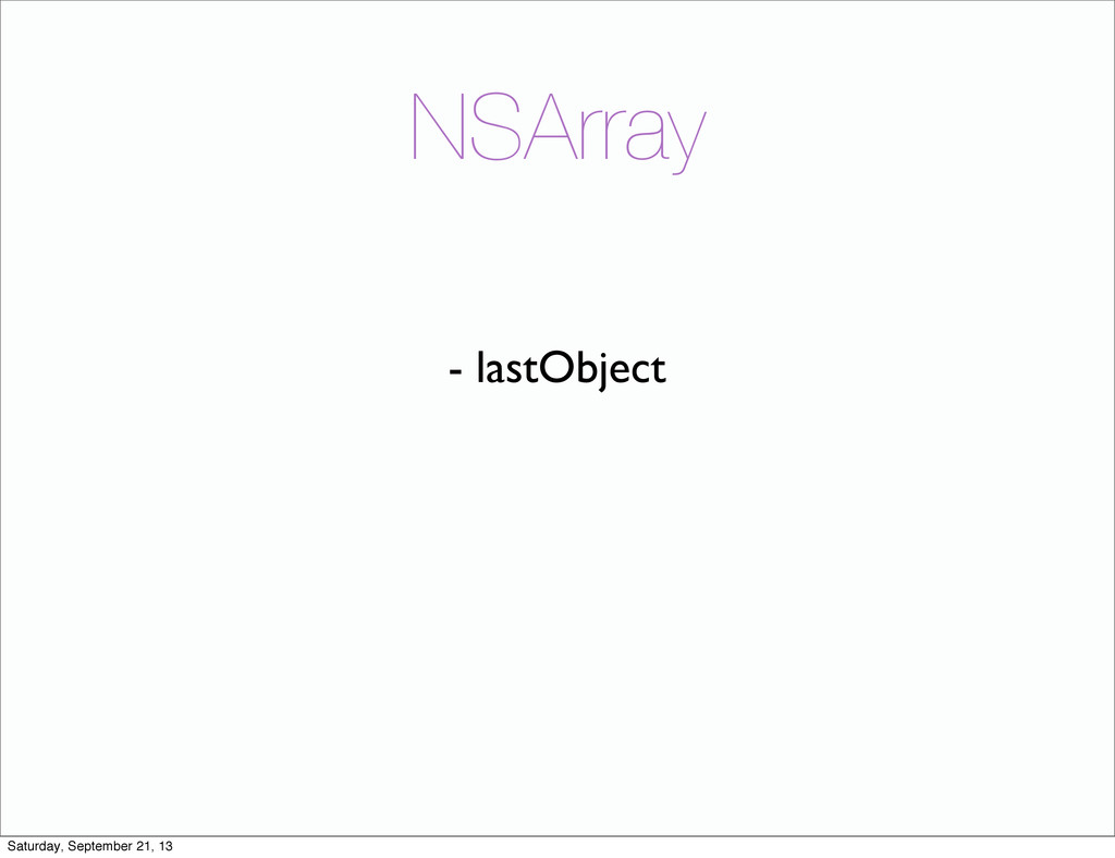 NSArray - lastObject Saturday, September 21, 13