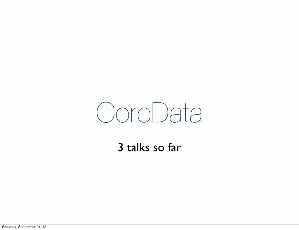 CoreData 3 talks so far Saturday, September 21,...