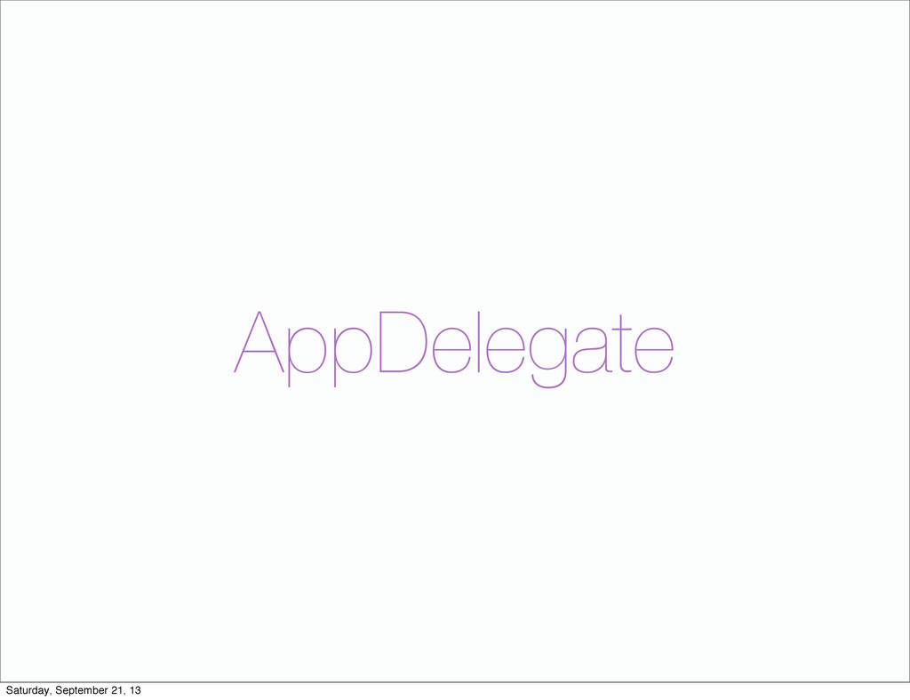 AppDelegate Saturday, September 21, 13