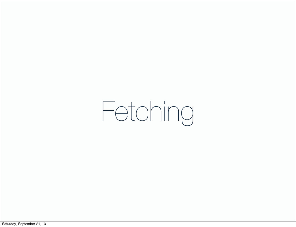 Fetching Saturday, September 21, 13