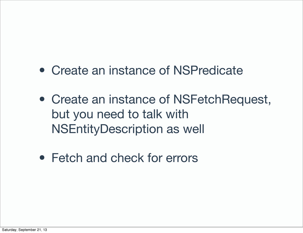 • Create an instance of NSPredicate • Create an...