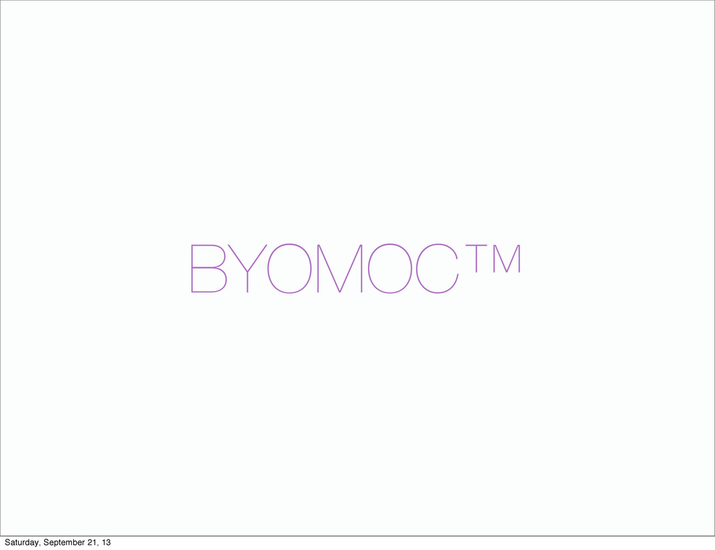 BYOMOC™ Saturday, September 21, 13
