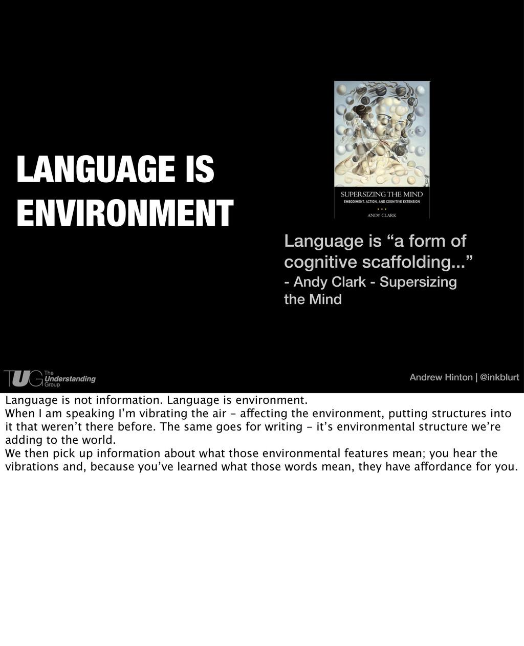 Andrew Hinton | @inkblurt LANGUAGE IS ENVIRONME...