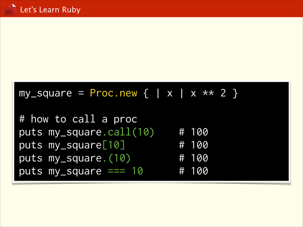 Let's Learn Ruby my_square = Proc.new { | x | x...