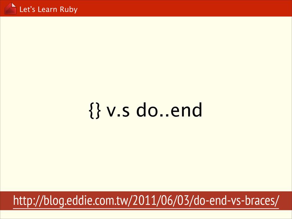 Let's Learn Ruby {} v.s do..end http://blog.edd...