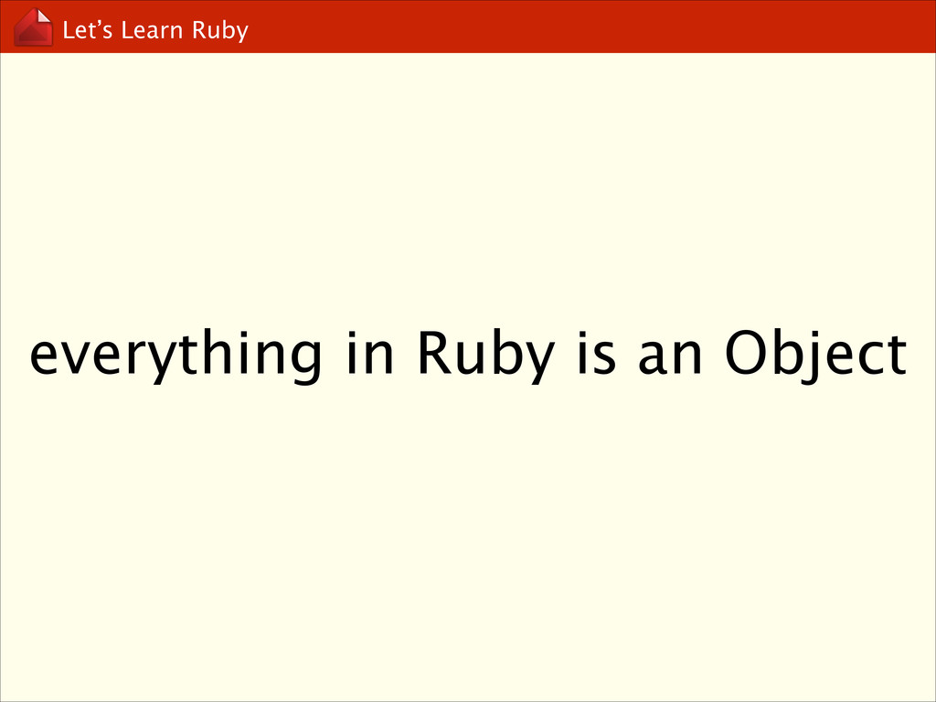 Let's Learn Ruby everything in Ruby is an Object