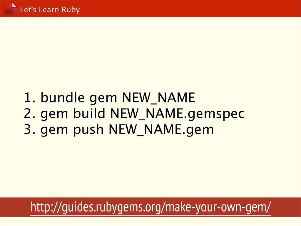 Let's Learn Ruby 1. bundle gem NEW_NAME 2. gem...