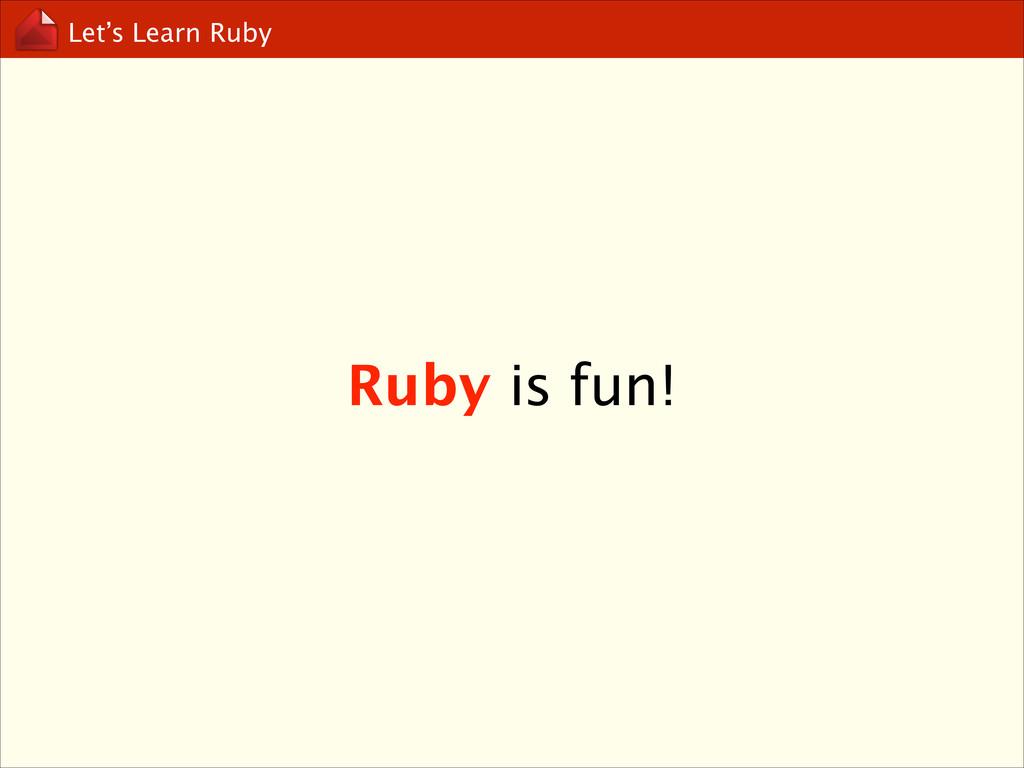 Let's Learn Ruby Ruby is fun!