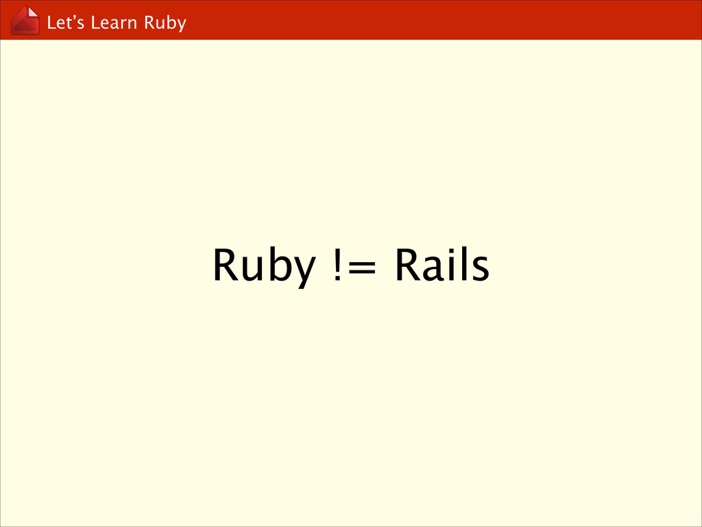 Let's Learn Ruby Ruby != Rails