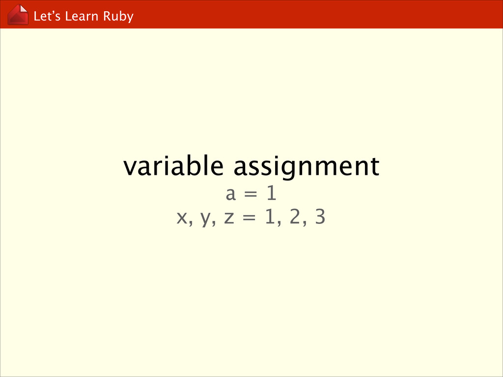 Let's Learn Ruby variable assignment a = 1 x,...