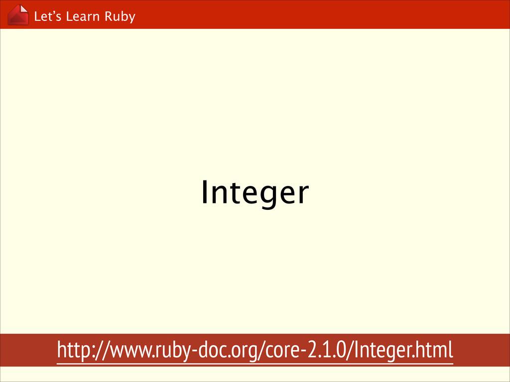 Let's Learn Ruby Integer http://www.ruby-doc.or...