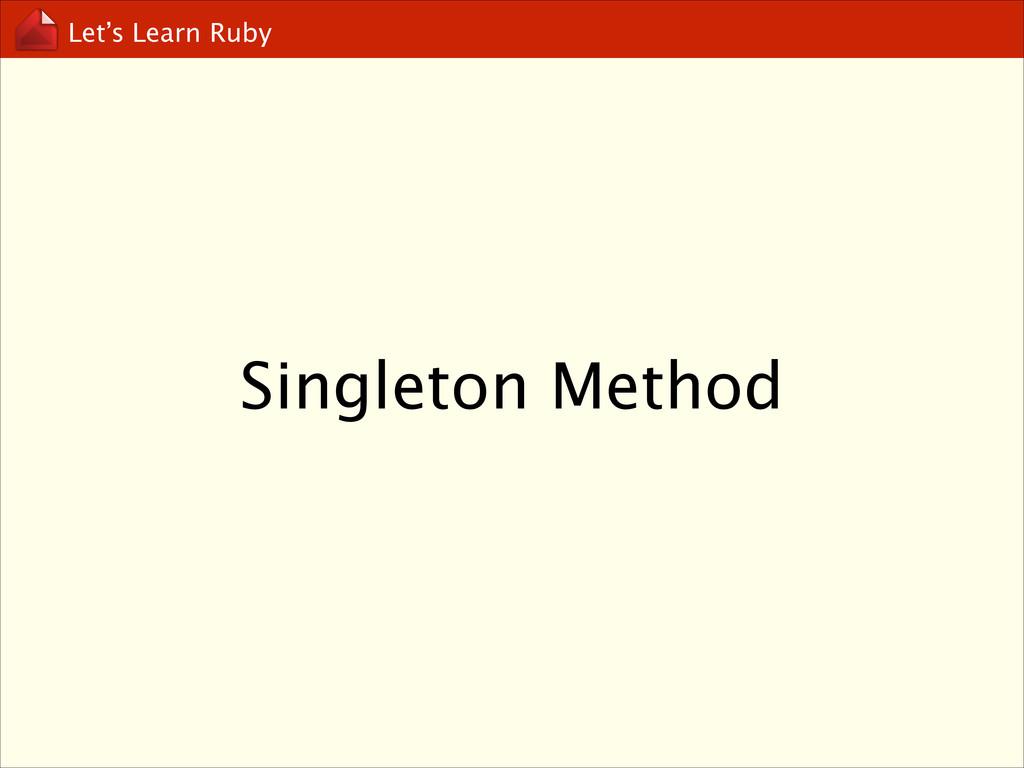 Let's Learn Ruby Singleton Method