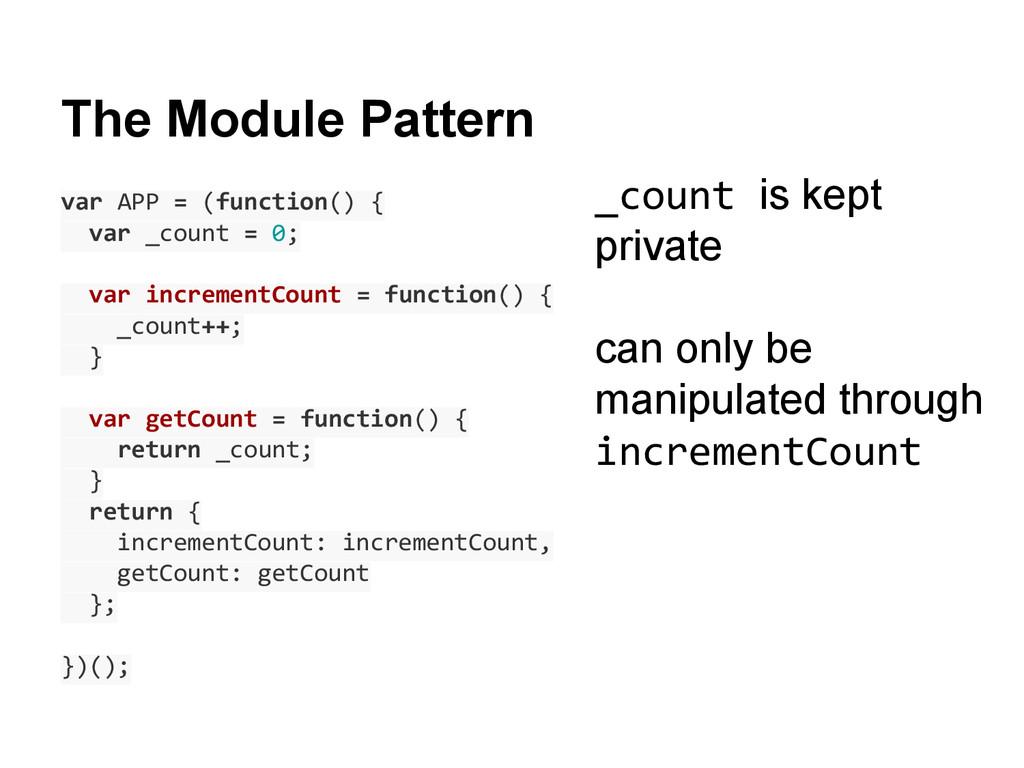 The Module Pattern var APP = (function() { var ...