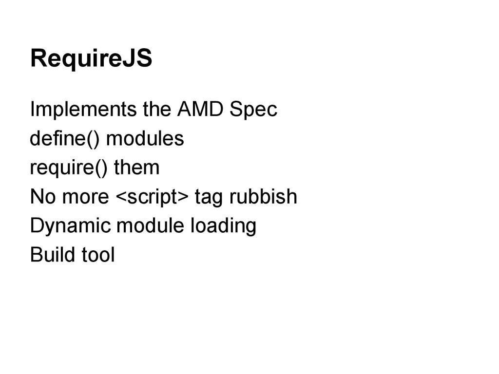 RequireJS Implements the AMD Spec define() modu...