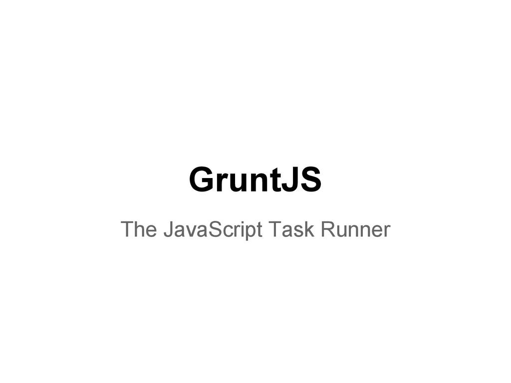 GruntJS The JavaScript Task Runner