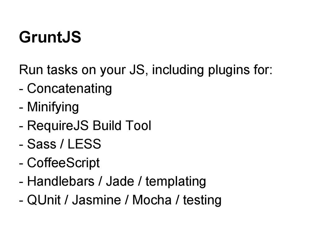 GruntJS Run tasks on your JS, including plugins...