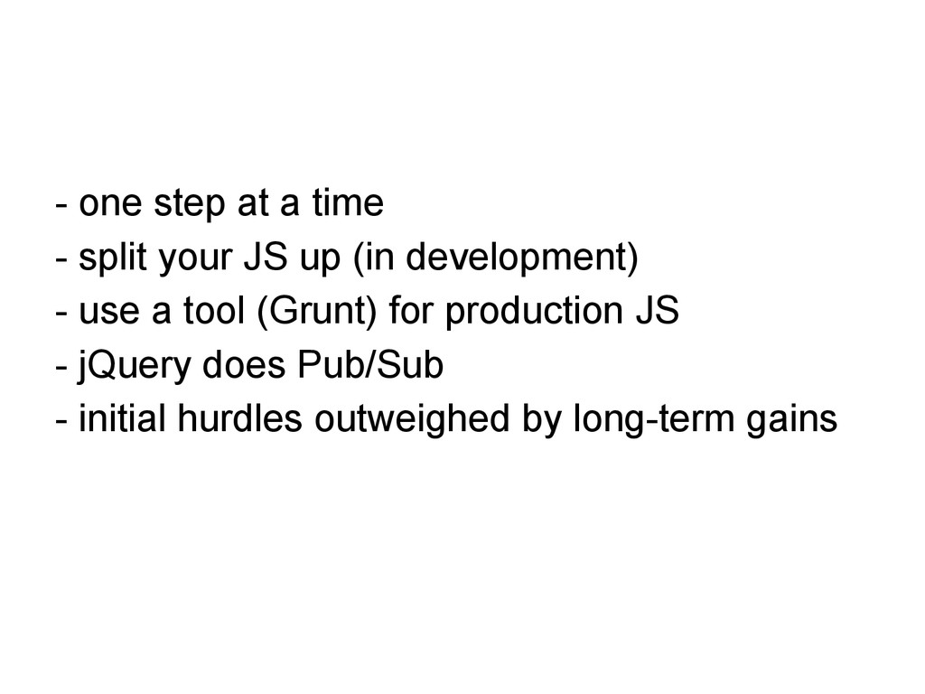 - one step at a time - split your JS up (in dev...