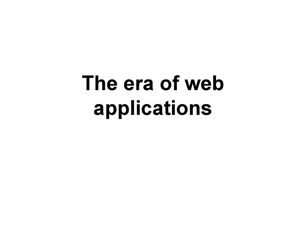 The era of web applications