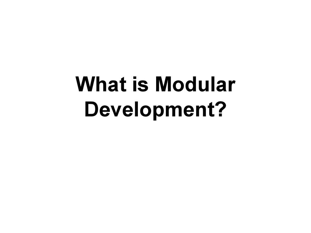 What is Modular Development?